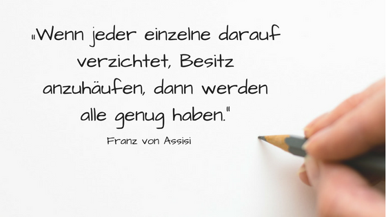 11 inspirierende Minimalismus Zitate: Franz von Assisi