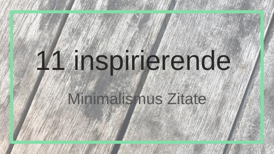 11 inspirierende Minimalismus Zitate
