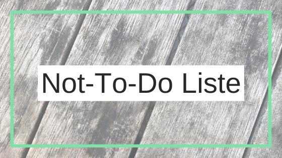"""Warum ich eine """"Not-To-Do-Liste"""" habe"""