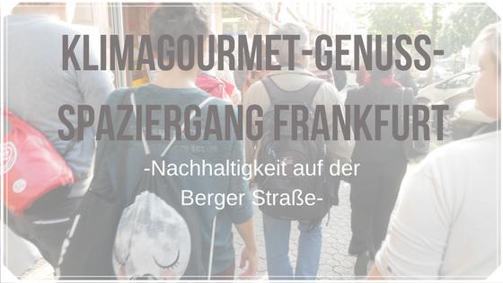 Klimagourmet-Genuss-Spaziergang Frankfurt: Nachhaltigkeit auf der Berger Straße