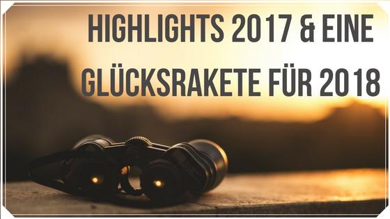 Highlights 2017 und eine Glücksrakete für 2018