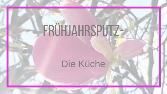 Frühjahrsputz No. 2 –  Die Küche
