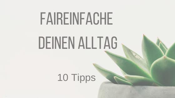 FAIReinfache deinen Alltag- 10  Tipps für ein stressfreieres Leben