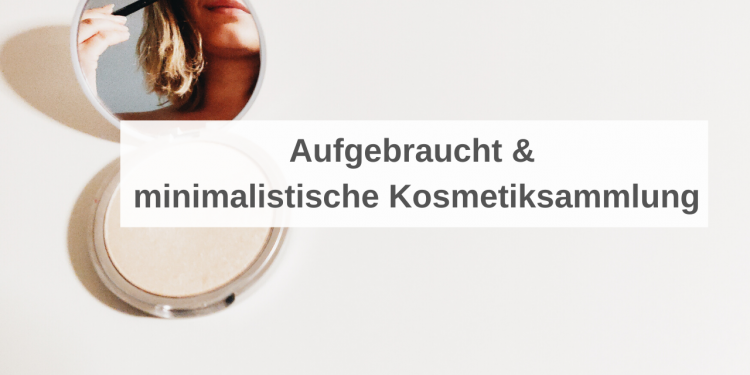 Low Buy Challenge – Aufgebraucht & minimalistische Schminksammlung