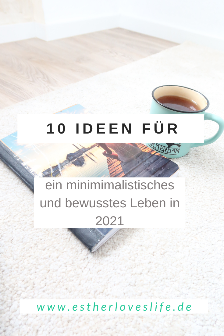 10 Ideen für ein minimaoistischeres und bewussteres Leben in 2021